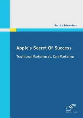 Apple's Secret of Success - Traditional Marketing vs. Cult Marketing (Paperback)