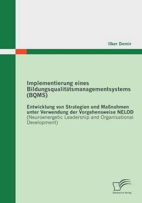 Implementierung Eines Bildungsqualitatsmanagementsystems (Bqms): Entwicklung Von Strategien Und Massnahmen Unter Verwendung Der Vorgehensweise Nelod ( (Paperback)