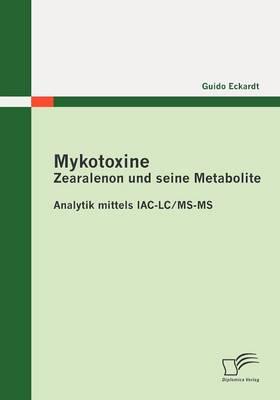 Mykotoxine: Zearalenon Und Seine Metabolite - Analytik Mittels IAC-LC/MS-MS (Paperback)