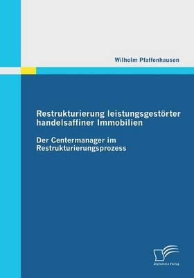 Restrukturierung Leistungsgestorter Handelsaffiner Immobilien: Der Centermanager Im Restrukturierungsprozess (Paperback)