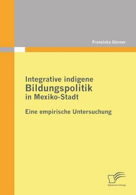 Integrative Indigene Bildungspolitik in Mexiko-Stadt (Paperback)