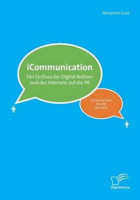 Icommunications: Der Einfluss Der Digital Natives Und Des Internets Auf Die PR (Paperback)