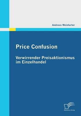 Price Confusion: Verwirrender Preisaktionismus Im Einzelhandel (Paperback)