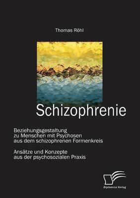 Schizophrenie: Beziehungsgestaltung Zu Menschen Mit Psychosen Aus Dem Schizophrenen Formenkreis (Paperback)