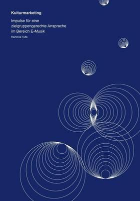 Kulturmarketing: Impulse Fur Eine Zielgruppengerechte Ansprache Im Bereich E-Musik (Paperback)