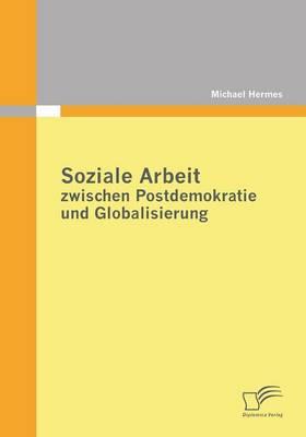 Soziale Arbeit Zwischen Postdemokratie Und Globalisierung (Paperback)