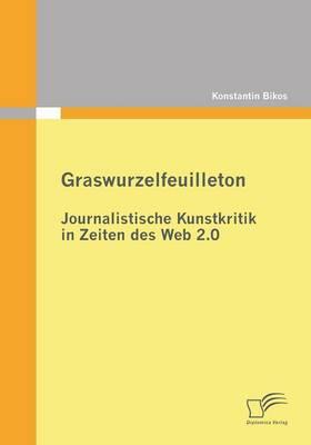 Graswurzelfeuilleton: Journalistische Kunstkritik in Zeiten Des Web 2.0 (Paperback)