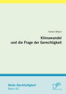 Klimawandel Und Die Frage Der Gerechtigkeit (Paperback)