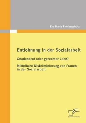Entlohnung in Der Sozialarbeit: Gnadenbrot Oder Gerechter Lohn? (Paperback)