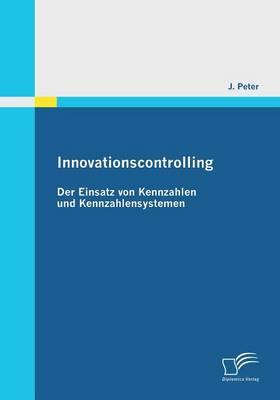 Innovationscontrolling: Der Einsatz Von Kennzahlen Und Kennzahlensystemen (Paperback)