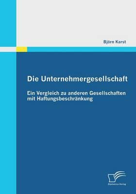Die Unternehmergesellschaft: Ein Vergleich Zu Anderen Gesellschaften Mit Haftungsbeschrankung (Paperback)