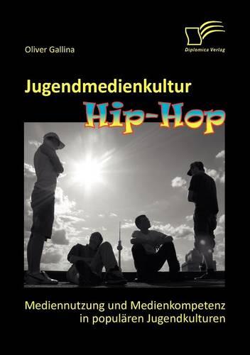Jugendmedienkultur Hip-Hop: Mediennutzung Und Medienkompetenz in Popul Ren Jugendkulturen (Paperback)