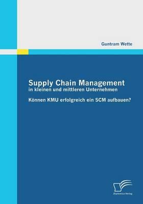 Supply Chain Management in Kleinen Und Mittleren Unternehmen (Paperback)