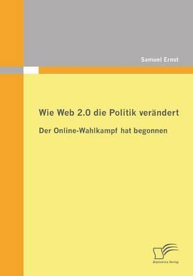 Wie Web 2.0 Die Politik Verandert: Der Online-Wahlkampf Hat Begonnen (Paperback)
