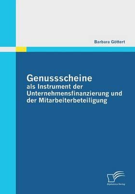 Genussscheine ALS Instrument Der Unternehmensfinanzierung Und Der Mitarbeiterbeteiligung (Paperback)
