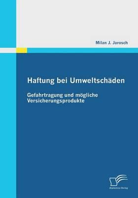 Haftung Bei Umweltschaden: Gefahrtragung Und Mogliche Versicherungsprodukte (Paperback)