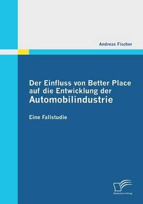 Der Einfluss Von Better Place Auf Die Entwicklung Der Automobilindustrie (Paperback)