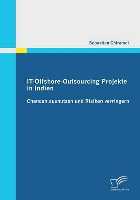 It-Offshore-Outsourcing Projekte in Indien - Chancen Ausnutzen Und Risiken Verringern (Paperback)