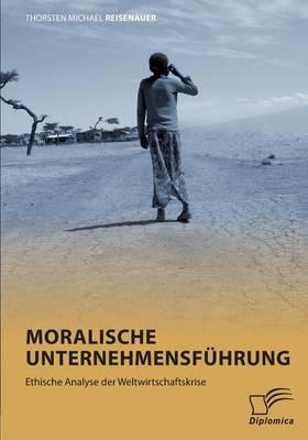 Moralische Unternehmensfuhrung: Ethische Analyse Der Weltwirtschaftskrise (Paperback)