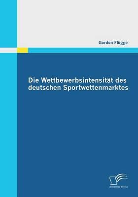 Die Wettbewerbsintensitat Des Deutschen Sportwettenmarktes (Paperback)