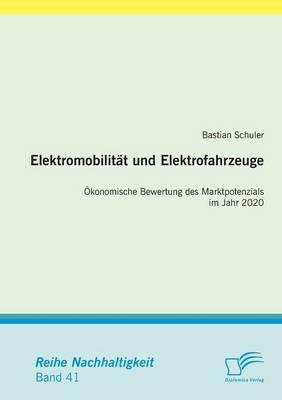 Elektromobilitat Und Elektrofahrzeuge: Okonomische Bewertung Des Marktpotenzials Im Jahr 2020 (Paperback)
