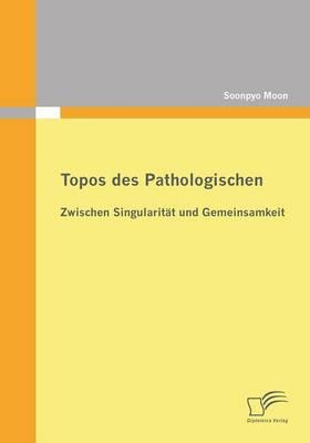 Topos Des Pathologischen: Zwischen Singularitat Und Gemeinsamkeit (Paperback)