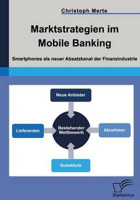 Marktstrategien Im Mobile Banking: Smartphones ALS Neuer Absatzkanal Der Finanzindustrie (Paperback)