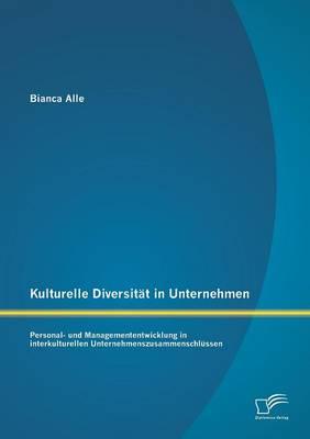 Kulturelle Diversitat in Unternehmen: Personal- Und Managemententwicklung in Interkulturellen Unternehmenszusammenschlussen (Paperback)