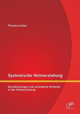 Systemische Heimerziehung: Grundhaltungen Und Veranderte Kontexte in Der Heimerziehung (Paperback)