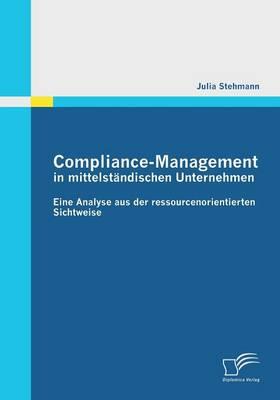 Compliance-Management in Mittelstandischen Unternehmen: Eine Analyse Aus Der Ressourcenorientierten Sichtweise (Paperback)