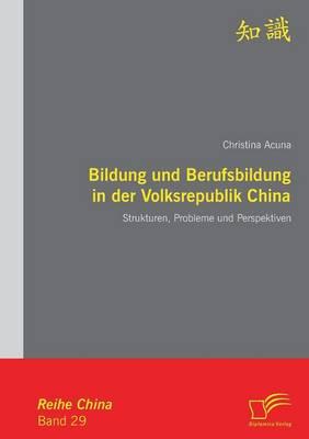 Bildung Und Berufsbildung in Der Volksrepublik China: Strukturen, Probleme Und Perspektiven (Paperback)
