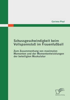 Schussgeschwindigkeit Beim Vollspannstoss Im Frauenfussball (Paperback)