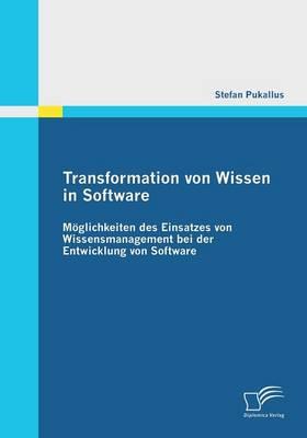 Transformation Von Wissen in Software: Moglichkeiten Des Einsatzes Von Wissensmanagement Bei Der Entwicklung Von Software (Paperback)