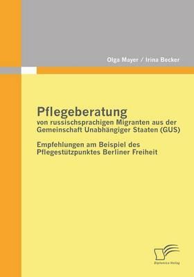 Pflegeberatung Von Russischsprachigen Migranten Aus Der Gemeinschaft Unabhangiger Staaten (Gus) (Paperback)