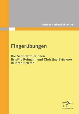 Fingerubungen - Die Schriftstellerinnen Brigitte Reimann Und Christine Bruckner in Ihren Briefen (Paperback)