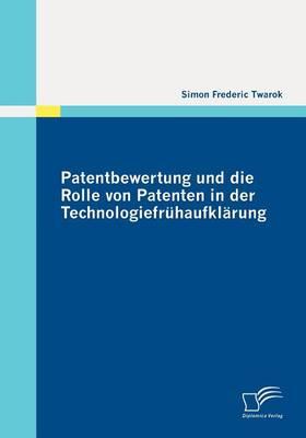 Patentbewertung Und Die Rolle Von Patenten in Der Technologiefr Haufkl Rung (Paperback)