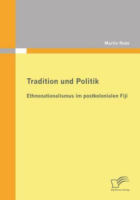 Tradition Und Politik - Ethnonationalismus Im Postkolonialen Fiji (Paperback)