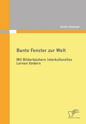 Bunte Fenster Zur Welt: Mit Bilderbuchern Interkulturelles Lernen Fordern (Paperback)