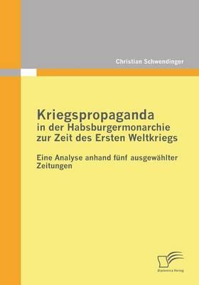 Kriegspropaganda in Der Habsburgermonarchie Zur Zeit Des Ersten Weltkriegs (Paperback)