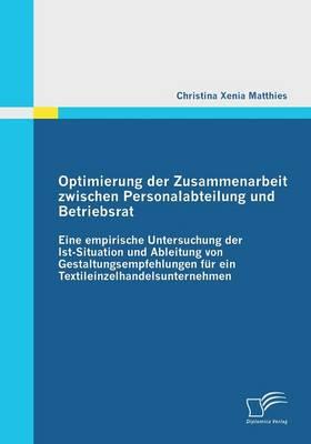 Optimierung Der Zusammenarbeit Zwischen Personalabteilung Und Betriebsrat (Paperback)