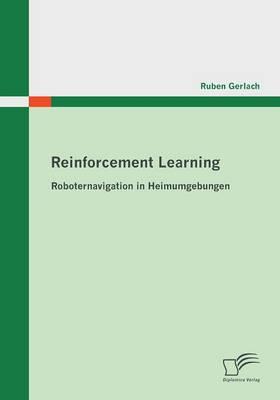 Reinforcement Learning: Roboternavigation in Heimumgebungen (Paperback)