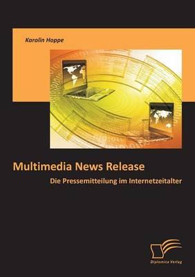 Multimedia News Release: Die Pressemitteilung Im Internetzeitalter (Paperback)