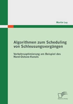 Algorithmen Zum Scheduling Von Schleusungsvorgangen: Verkehrsoptimierung Am Beispiel Des Nord-Ostsee-Kanals (Paperback)