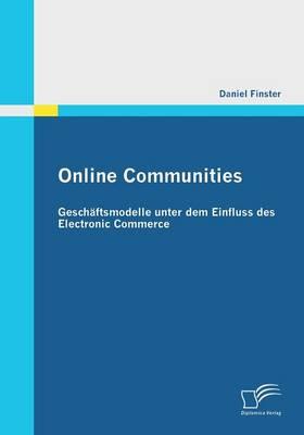 Online Communities: Geschaftsmodelle Unter Dem Einfluss Des Electronic Commerce (Paperback)