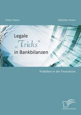 "Legale Tricks"" in Bankbilanzen: Praktiken in Der Finanzkrise (Paperback)"