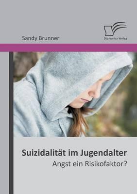 Suizidalitat Im Jugendalter: Angst Ein Risikofaktor? (Paperback)
