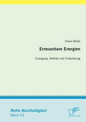 Erneuerbare Energien: Erzeugung, Vertrieb Und Finanzierung (Paperback)