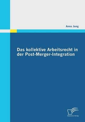 Das Kollektive Arbeitsrecht in Der Post-Merger-Integration (Paperback)