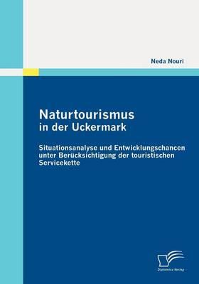 Naturtourismus in Der Uckermark: Situationsanalyse Und Entwicklungschancen Unter Ber Cksichtigung Der Touristischen Servicekette (Paperback)