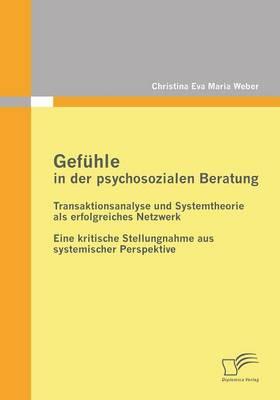 Gefuhle in Der Psychosozialen Beratung: Transaktionsanalyse Und Systemtheorie ALS Erfolgreiches Netzwerk (Paperback)